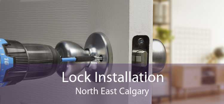 Lock Installation North East Calgary